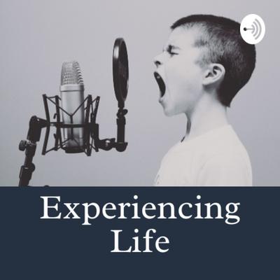 Experiencing Life