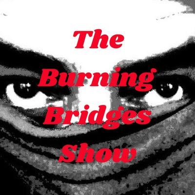 The Burning Bridges Show