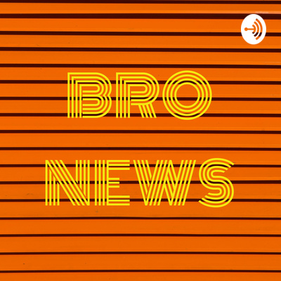 BRO NEWS