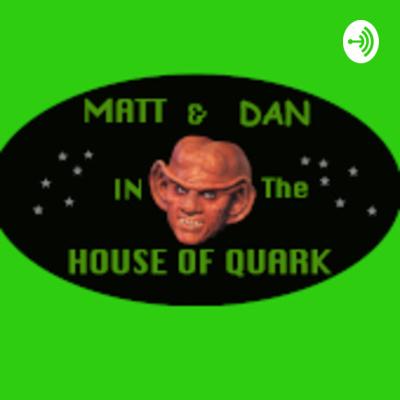 Matt & Dan in the House of Quark