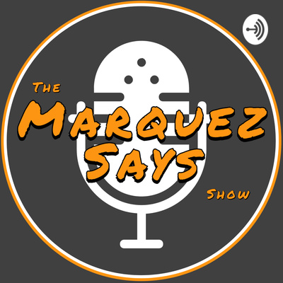 The Marquez Says Show