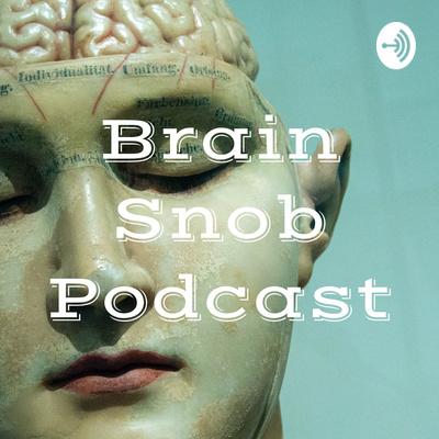 Brain Snob Podcast