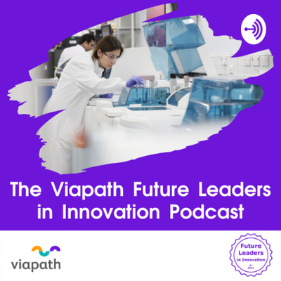 The Viapath Future Leaders in Innovation Podcast