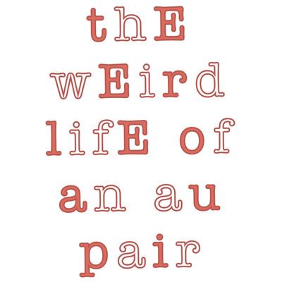 Weird Life of an AuPair