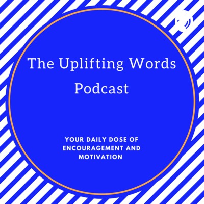 The Uplifting Words Podcast-Your Dose of Motivation and Inspiration