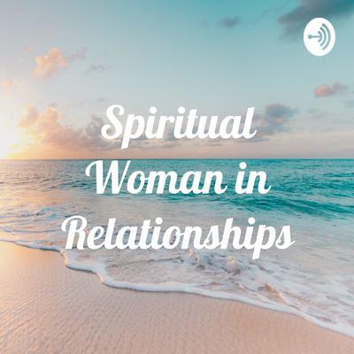 Spiritual Woman in Relationships