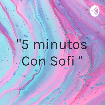 """""""5 minutos Con Sofi ❤️"""""""
