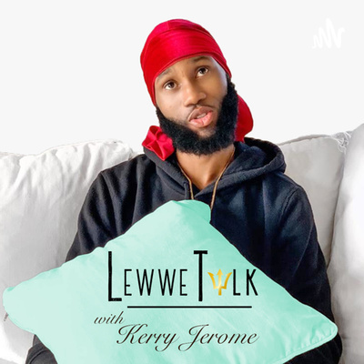 LewweTalk with Kerry Jerome Podcast