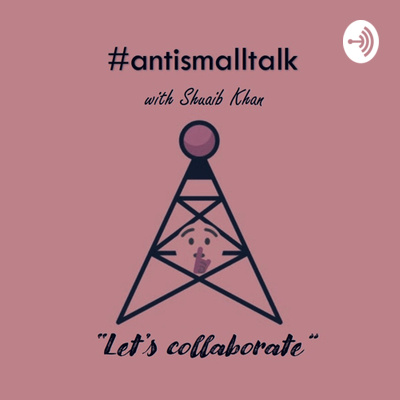 #antismalltalk - By Shuaib Khan