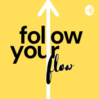 Follow Your Flow Podcast