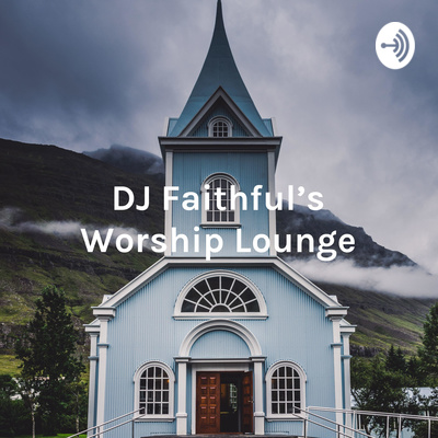 DJ Faithful's Worship Lounge - Early Morning Edition - June 7, 2020