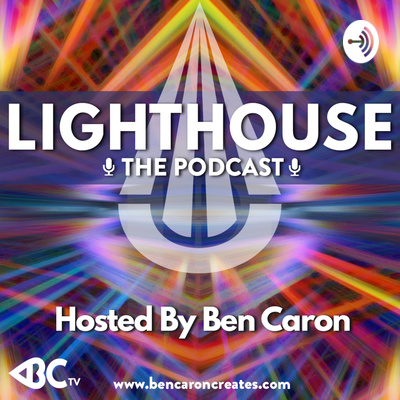 Lighthouse: The Podcast hosted by Ben Caron