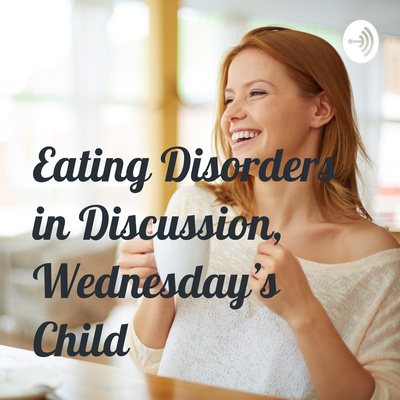 Eating Disorders in Discussion, Wednesday's Child