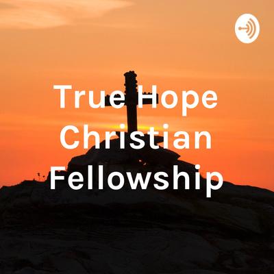 True Hope Christian Fellowship