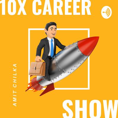 The 10X Career Show
