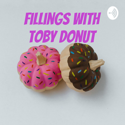 Fillings with Toby Donut