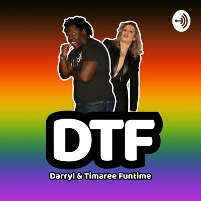 DTF: Darryl & Timaree Funtime