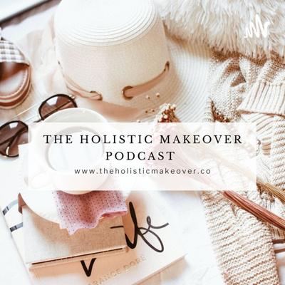 The Holistic Makeover Podcast