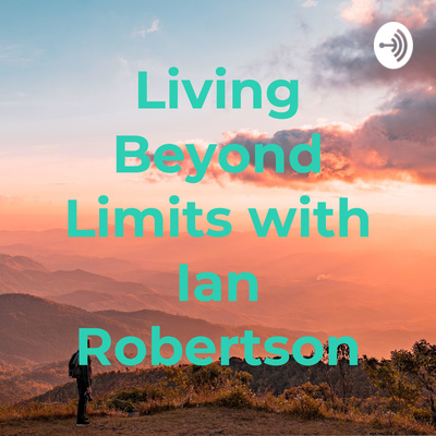 Living Beyond Limits with Ian Robertson
