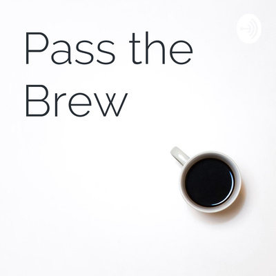 Pass the Brew