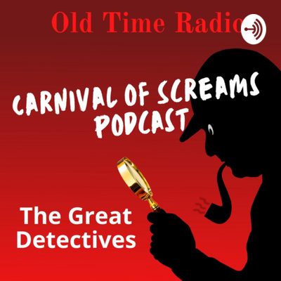 Carnival of Screams Great Detectives Podcast \ Old Time Radio