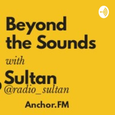 Beyond the Sounds🎼 with Sultan 🎙