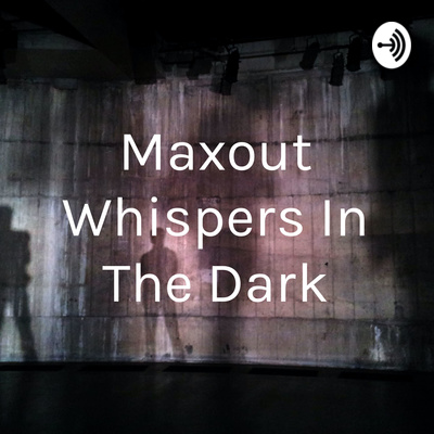 Maxout Whispers In The Dark