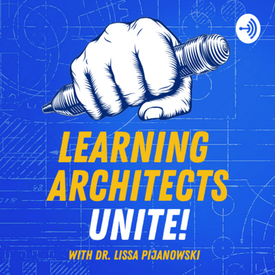 Learning Architects Unite! with Dr. Lissa Pijanowski