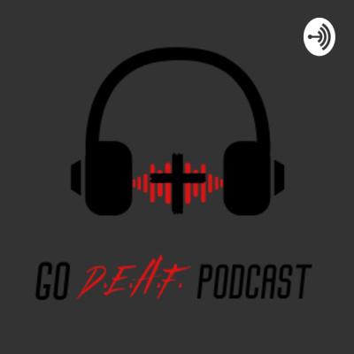 The Go D.E.A.F. Podcast