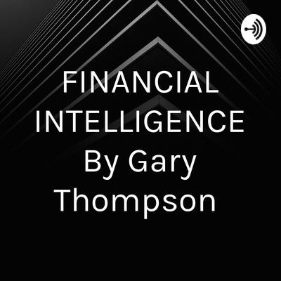 FINANCIAL INTELLIGENCE By Gary Thompson