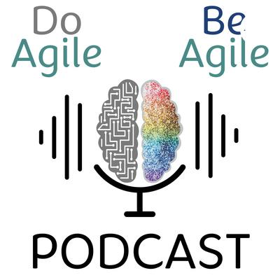 Do Agile Be Agile Podcast: Agile Practices | Soft Skills | Agile Mindset