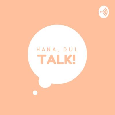 Hana, Dul, Talk!
