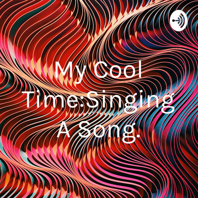 My Cool Time:Singing A Song.
