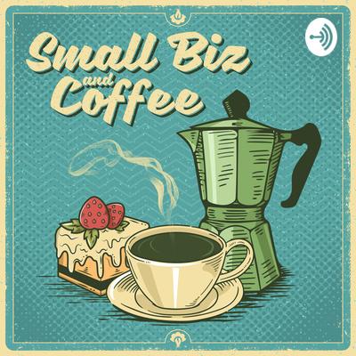 Small Biz and Coffee