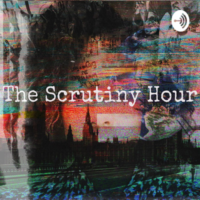 The Scrutiny Hour
