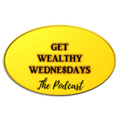 Get Wealthy Wednesdays - The Podcast