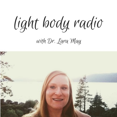 Light Body Radio With Dr. Lara May