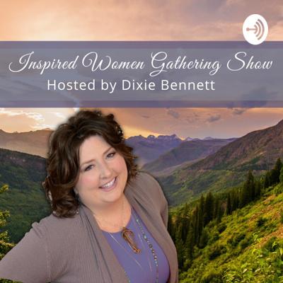 Inspired Women Gathering Show with Dixie Bennett