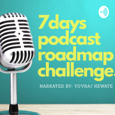 7 days podcast roadmap challenge