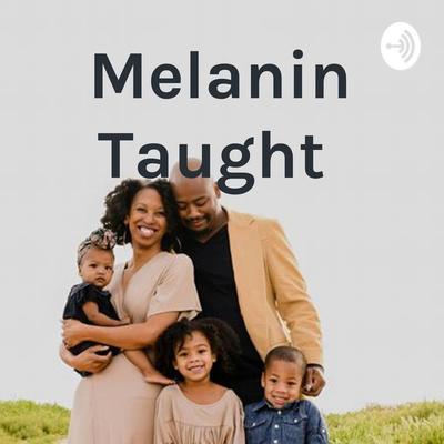 Melanin Taught