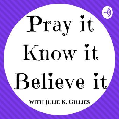 Pray it, Know it, Believe it