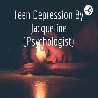 Teen Depression By Jacqueline (Psychologist)