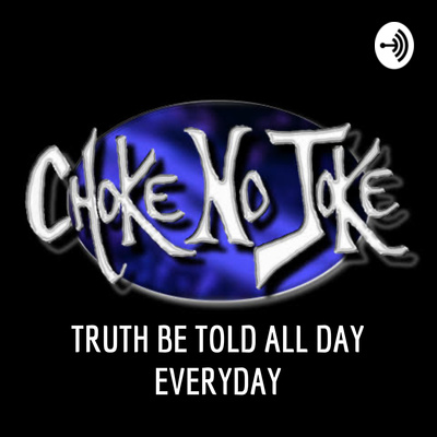 TRUTH BE TOLD ALL DAY EVERYDAY - HOSTED BY CHOKE NO JOKE