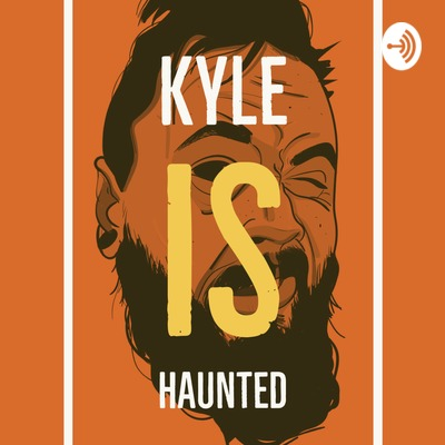 Kyle is haunted
