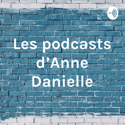 Les podcasts d'Anne Danielle