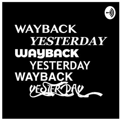 Wayback Yesterday