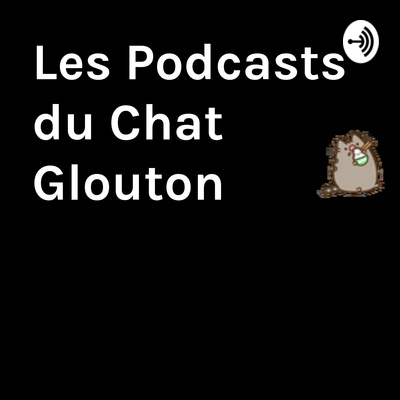 Les Podcasts du Chat Glouton