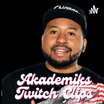 Akademiks Twitch Clips
