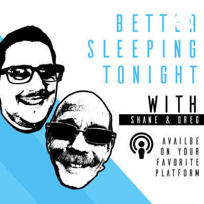 Better Sleeping Tonight w/Shane & Greg