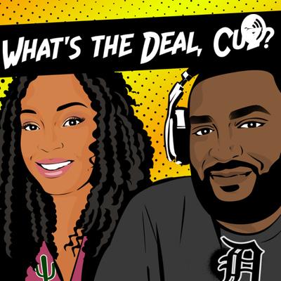 What's the Deal Cuz? | Black Culture Talkshow